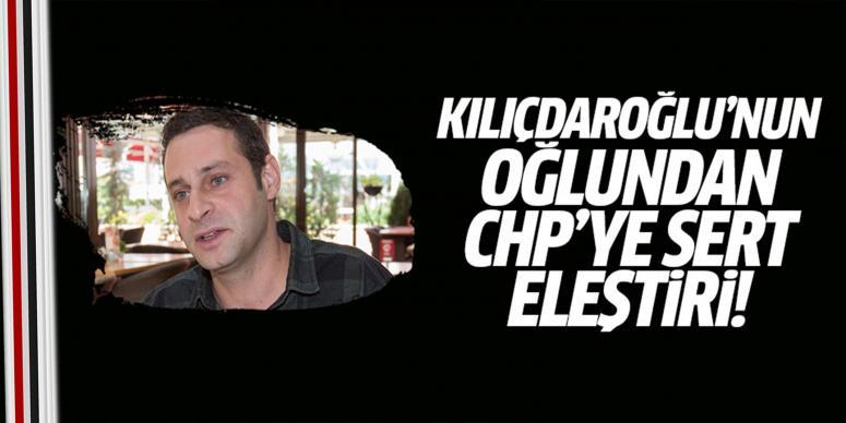 Kılıçdaroğlu'nun oğlundan CHP'ye eleştiri