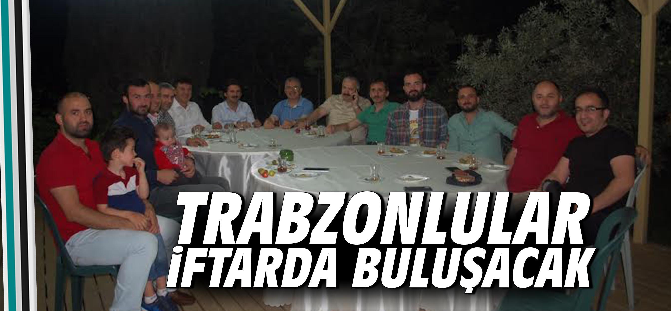 Trabzonlular İftarda Buluşacak