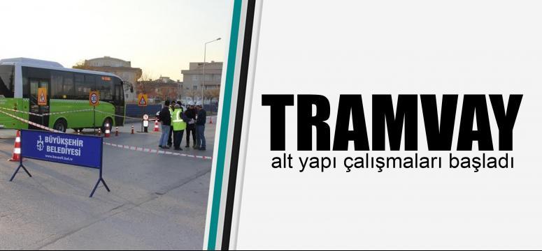 Tramvay alt yapı çalışmaları başladı