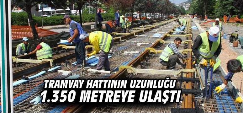 Tramvay hattının uzunluğu 1.350 metreye ulaştı