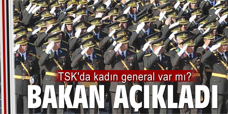 TSK'da kadın general var mı? Bakan cevapladı