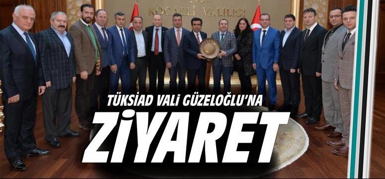 Tüksiad Vali Güzeloğlu'nu Ziyaret Etti!