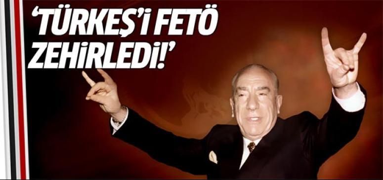 Türkeş'i FETÖ zehirledi