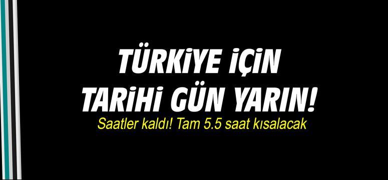 Türkiye için tarihi gün yarın
