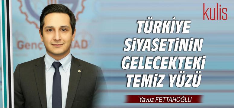 Türkiye siyasetinin gelecekteki temiz yüzü