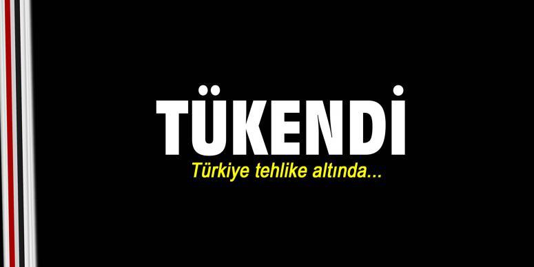 Türkiye tehlike altında...