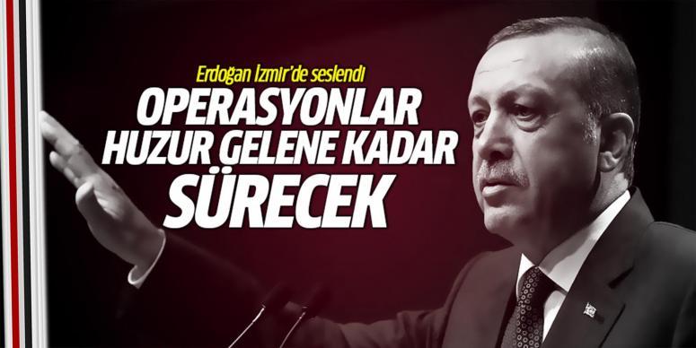 Türkiye'ye huzur gelene kadar sürecek