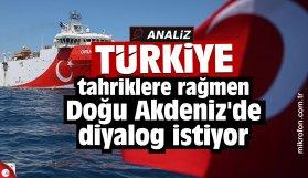 Türkiye rağmen Doğu Akdeniz'de diyalog istiyor