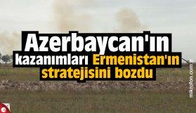 Azerbaycan'ın kazanımları Ermenistan'ın stratejisini bozdu
