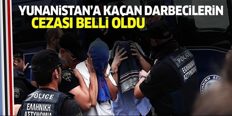 Yunanistan'a kaçan darbecinin cezası belli oldu