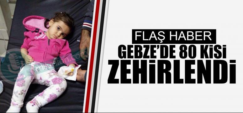 Gebze'de 80 kişi zehirlendi